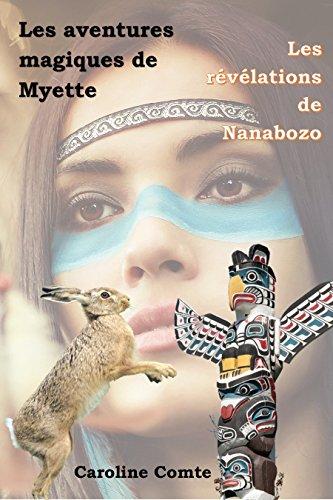 Les aventures magiques de Myette: Les révélations de Nanabozo par Caroline Comte