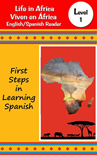 Life in Africa/Viven en África: English/Spanish Parallel Reader (First Steps in Learning Spanish) por Steven Lioy