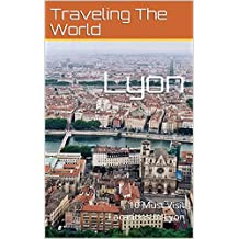Lyon: 10 Must Visit Locations In Lyon (France Travel, Lyon, Lyon Travel) (English Edition)