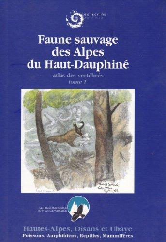 Faune sauvage des Alpes du Haut-Dauphiné : Atlas des vertébrés par  Jean Chevallier, François Legrand, Parc national des Ecrins, Centre de recherches alpin sur les vertébrés (Relié)