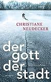 Der Gott der Stadt: Roman von Christiane Neudecker