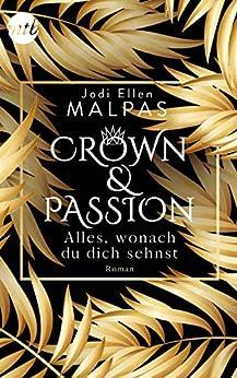 Crown & Passion - Alles, wonach du dich sehnst: Ein königlich heißer Liebesroman von [Malpas, Jodi Ellen]