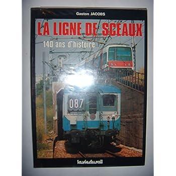 La Ligne de Sceaux : 140 ans d'histoire (Histoire et technique)