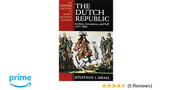 The Dutch Republic: Its Rise, Greatness, and Fall: Amazon co