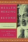 Health, Healing, and Beyond: Yoga and the Living Tradition of T. Krishnamacharya