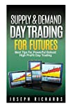 Supply & Demand Day Trading for Futures (Brand New ETF's, Forex, Futures, Stocks Day Trader Series) (Volume 2) by Joseph Richards (2014-07-16)