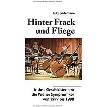 Hinter Frack und Fliege: Intime Geschichten um die Wiener Symphoniker 1977 bis 1988
