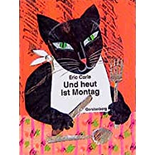 Eric Carle - German: Und Heut Ist Montag