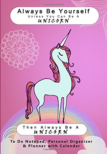 always-be-yourself-unless-you-can-be-a-unicorn-then-always-be-a-unicorn-to-do-notepad-personal-organ
