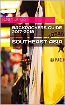 Backpackers Guide to Southeast Asia 2017-2018 by [Guides, Funky]