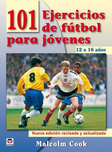101 Ejercicios de Fútbol Para Jóvenes. de 12 a 16 Años. Nueva Edición Revisada y Actualizada por Malcolm Cook