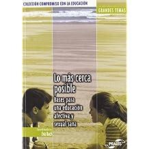 Lo más cerca posible: bases para una educación afectiva y sexual sana (Colección Compromiso con la educación. Grandes temas)