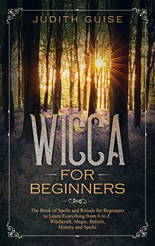 Descargar Wicca For Beginners: The Book of Spells and Rituals for Beginners to Learn Everything from A to Z. Witchcraft, Magic, Beliefs, History and Spells (Wiccan books 1) PDF Gratis