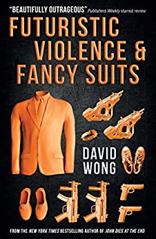 Futuristic Violence and Fancy Suits by [Wong, David]