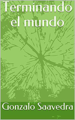 Terminando el mundo por Gonzalo  Saavedra