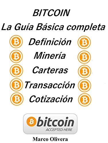 BITCOIN La Guía Básica Completa: Definición, Minería, Carteras, Transacción y Cotización por Marco Oliveira