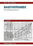 Baustoffkunde: für Ausbildung und Praxis - Hans Backe, Wolfram Hiese, Rolf Möhring