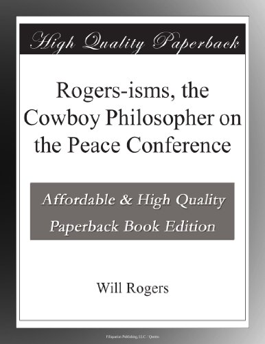 Rogers-isms, the Cowboy Philosopher on the Peace Conference