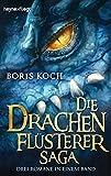 Die Drachenflüsterer-Saga: Drei Romane in einem Band - Boris Koch