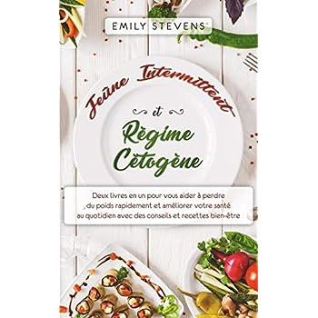 Jeûne Intermittent et Régime Cétogène: deux livres en un pour vous aider à perdre du poids rapidement et améliorer votre santé au quotidien avec des conseils et recettes bien-être