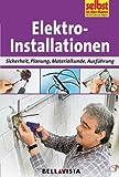 Elektro-Installationen / Elektroinstallationen: Sicherheit . Planung . Materialkunde . Ausführung (Edition Selbst ist der Mann) [Illustrierte Linzenzausgabe] - 2013