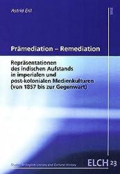 Prämediation - Remediation: Repräsentationen des indischen Aufstands in imperialen und post-kolonialen Medienkulturen (von 1857 bis zur Gegenwart) ... Literatur- und Kulturwissenschaft (ELK))