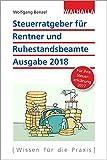 Steuerratgeber für Rentner und Ruhestandsbeamte: Ausgabe 2018 - Für Ihre Steuererklärung 2017; Walhalla Rechtshilfen