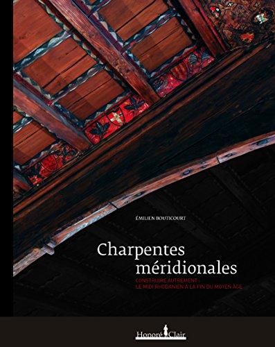 Charpentes méridionales : Construire autrement par Emilien Bouticourt