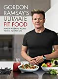: Gordon Ramsay Ultimate Fit Food: Mouth-watering recipes to fuel you for life