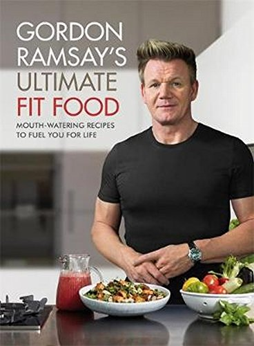 Gordon Ramsay Ultimate Fit Food: Mouth-watering recipes to fuel you for life
