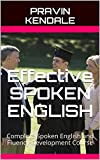 Effective SPOKEN ENGLISH: Complete Spoken English and Fluency Development Course