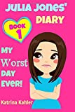 Julia Jones' Diary 1: My Worst Day Ever!: Diary Book for Girls aged 9 - 12