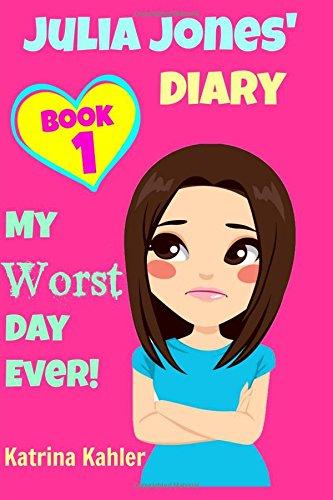 JULIA JONES - My Worst Day Ever! - Book 1: Diary Book for Girls aged 9 - 12: Volume 1 (Julia Jones' Diary)