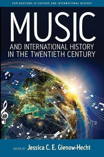 Music and International History in the Twentieth Century (Explorations in Culture and International History, Band 7)