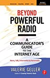 Beyond Powerful Radio: A Communicator's Guide to the Internet Age: News, Talk, Information & Personality for Broadcasting, Podcasting, Internet, Radio
