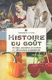 Image de Histoire du goût : Histoire, anecdotes et recettes de 100 produits traditionnels