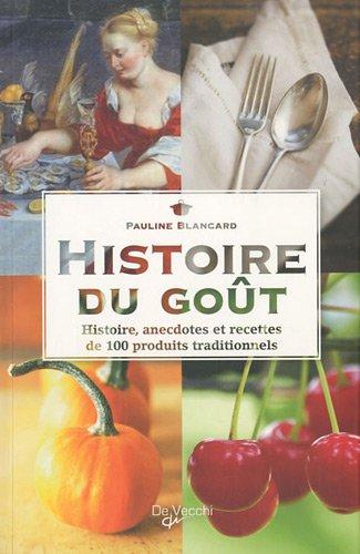 Histoire du goût : Histoire, anecdotes et recettes de 100 produits traditionnels