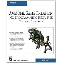 Awesome Game Creation: No Programming Required, Third Edition (Game Development) by Jason Darby (2007-09-06)
