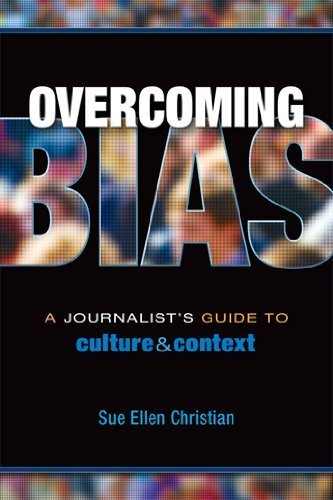 Overcoming Bias: A Journalist's Guide to Culture & Context 1st edition by Sue Ellen Christian (2011) Paperback
