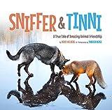 Sniffer & Tinni: A True Tale of Amazing Animal Friendship