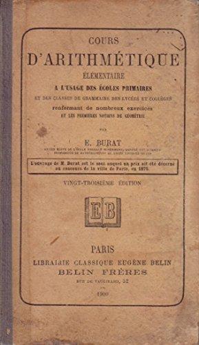 Cours d'arithmétique élémentaire A l'usage des écoles primaires et des classes de grammaire des lycées et collèges. (Manuel scolaire, Mathématiques, Arithmétique) 1900.