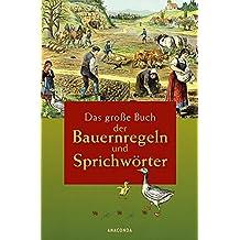 Das große Buch der Bauernregeln und Sprichwörter - Trinksprüche, Handwerksweisheiten, Wetterregeln, Haus- und Gerätinschriften, Stammbuchverse uvm.