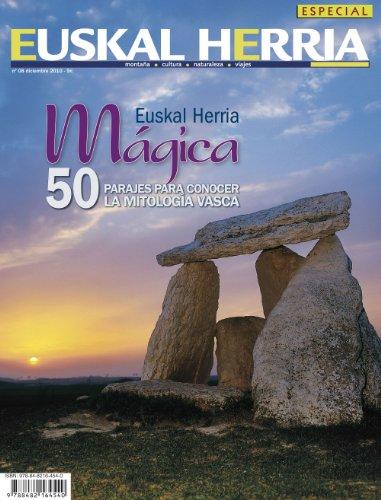 Euskal Herria mágica: 50 Parajes para conocer la mitología vasca (Euskal Herria aldizkaria) por Txinpartetan S.L