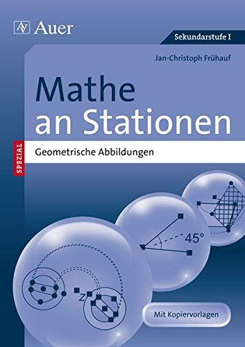 Mathe an Stationen spezial -Geometr. Abbildungen-: Übungsmaterial zu den Kernthemen der Bildungsstandards (5. bis 9. Klasse) (Stationentraining Sek. Mathematik)