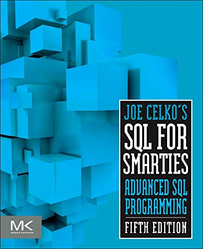 Joe Celko\'s SQL for Smarties: Advanced SQL Programming (The Morgan Kaufmann Series in Data Management Systems)