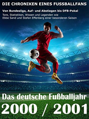 Das deutsche Fußballjahr 2000 / 2001: Von Bundesliga, Auf- und Abstiegen bis DFB-Pokal - Tore, Statistiken, Wissen und Legenden einer besonderen Saison (German Edition) por Werner Balhauff