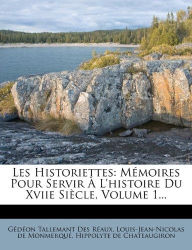 Les Historiettes: Memoires Pour Servir A L'Histoire Du Xviie Siecle, Volume 1...