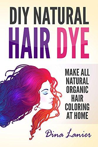 DIY Natural Hair Dye: Make All Natural Organic Hair Color At ...