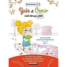 Ysée et Croco n'ont même pas peur : Le 1er livre pour enfants de Catherine Aimelet-Périssol, la spécialiste des émotions