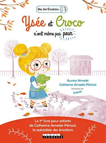 Yse et Croco n'ont mme pas peur : Le 1er livre pour enfants de Catherine Aimelet-Prissol, la spcialiste des motions